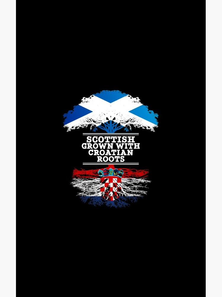 Scottish Grown With Croatian Roots - Gift For Croatian With Roots From Croatia von Popini