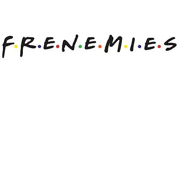 Frenemies by TriangleOG