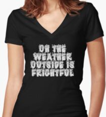 Oh the Weather Outside is Frightful Women's Fitted V-Neck T-Shirt