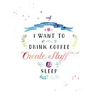 I want to drink coffee, create stuff & sleep by Jeri Stunkard