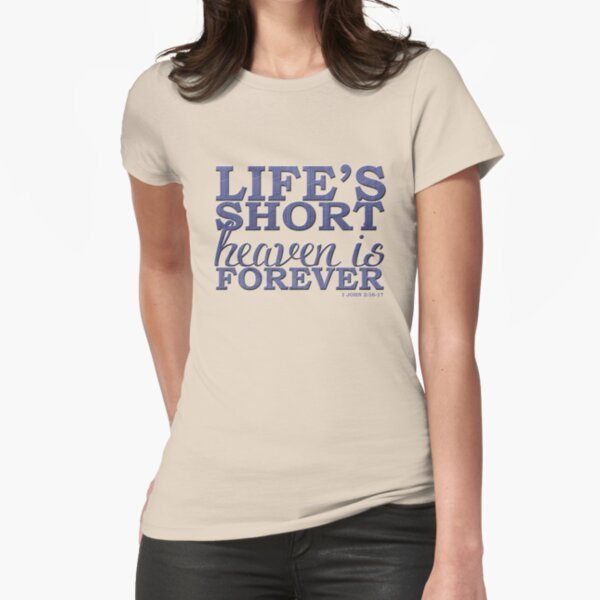 Life's Short, Heaven is Forever Fitted T-Shirt