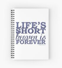 Life's Short, Heaven is Forever Spiral Notebook