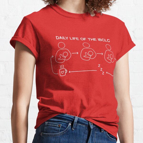 Daily life of the Breastfeeding Consultant  Classic T-Shirt