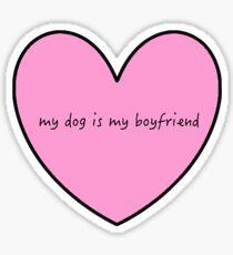 My dog is my boyfriend Sticker