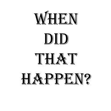 When Did That Happen? by JoeGeraci