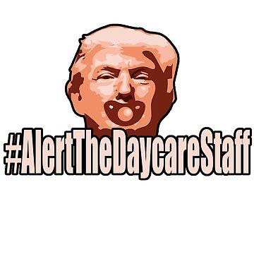 #AlertTheDaycareStaff by Joby-F-Randrup