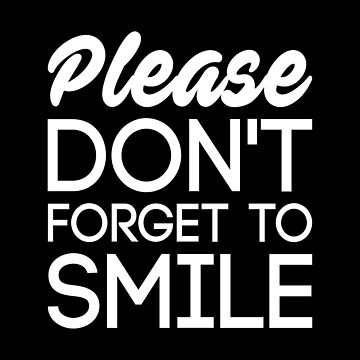 Please Don't Forget To Smile T-shirt by drakouv