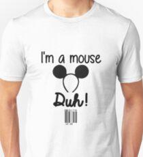 I'm a Mouse, Duh! Unisex T-Shirt