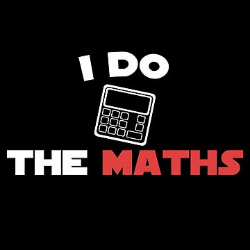 I do the maths funny for a math lover  by Gifafun