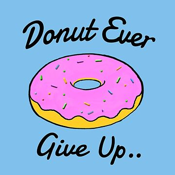 Donut Ever Give up by wanungara