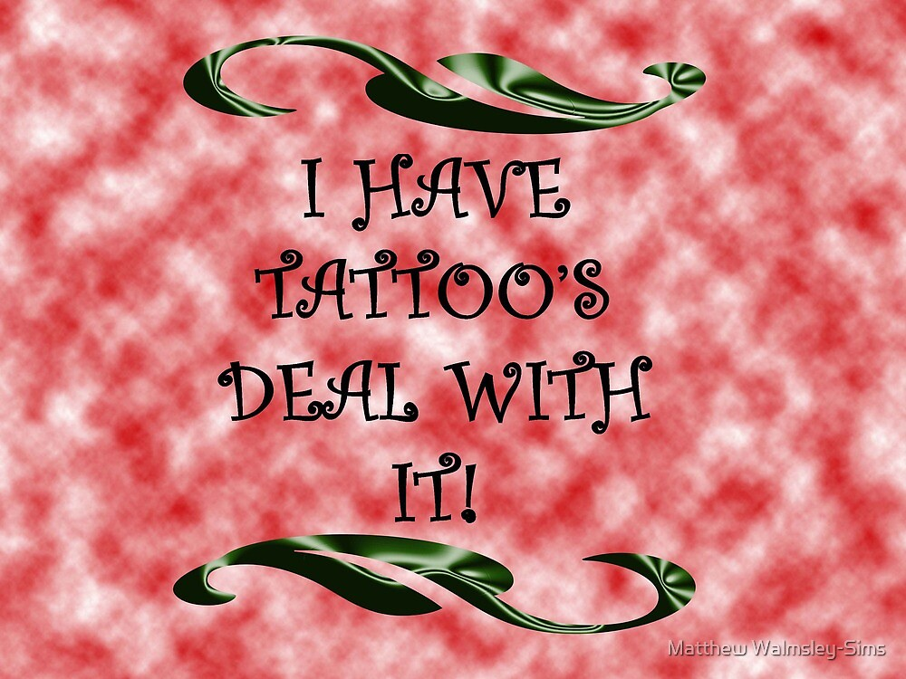 I have tattoo's by Matthew Walmsley-Sims