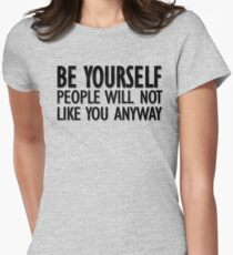 Be yourself - people will not like you anyway Women's Fitted T-Shirt