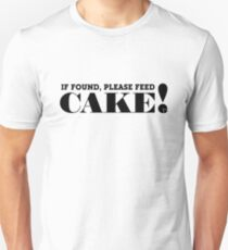 IF FOUND, PLEASE FEED CAKE! (Black text) T-Shirt