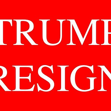 Trump Resign  by Thelittlelord
