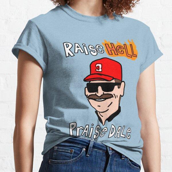 Raise Hell, Praise Dale Classic T-Shirt