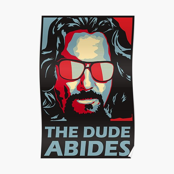The Dude Abides Man Poster