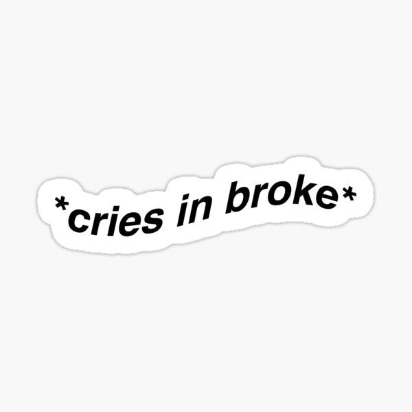 cries in broke Sticker