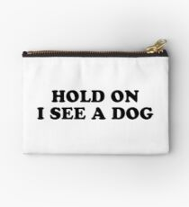 hold on I see a dog Studio Pouch