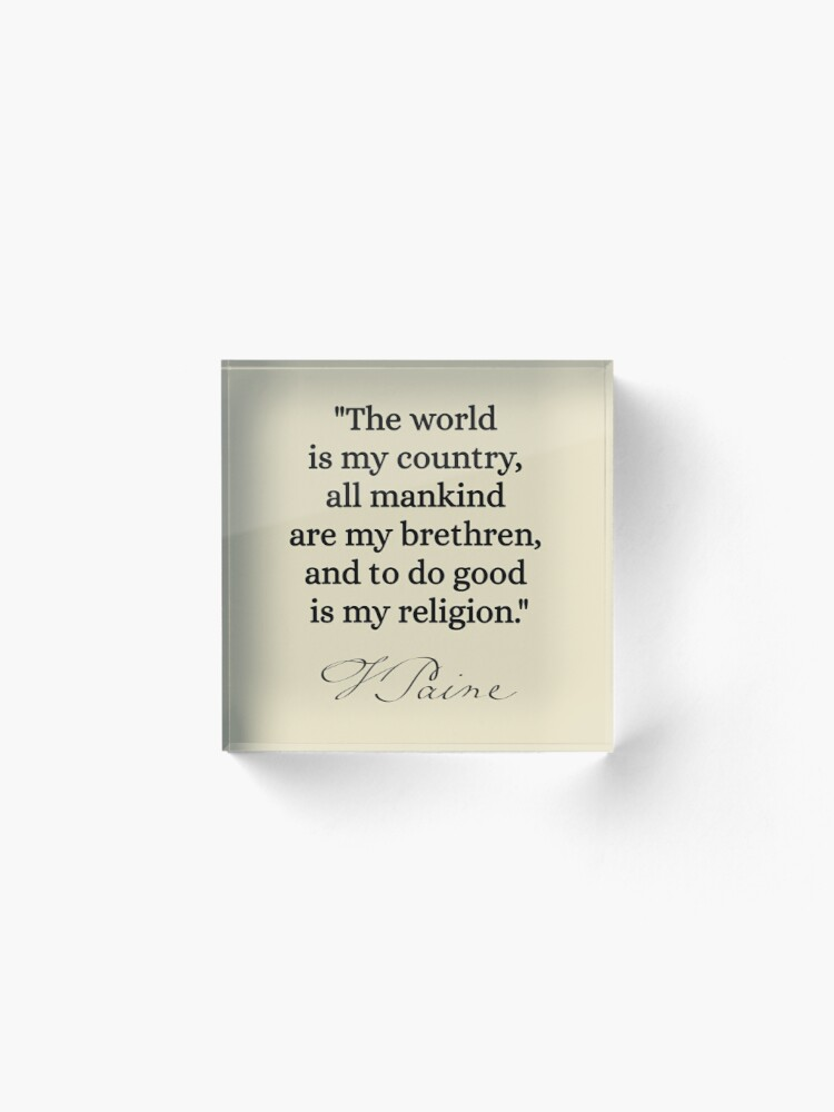 Alternate view of The world is my country, all mankind are my brethren, and to do good is my religion. - Thomas Paine Acrylic Block