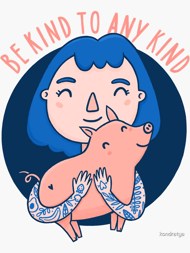 Be kind to any kind by kondratya
