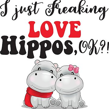 I Just Freaking Love Hippos, Ok? by Jandsgraphics