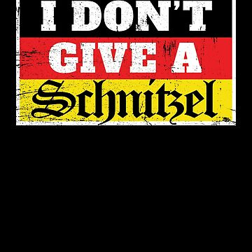 German I Don't Give A Schnitzel Oktoberfest by Pointee