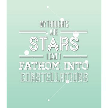 My thoughts are stars I can't fathom into constellations by karifree