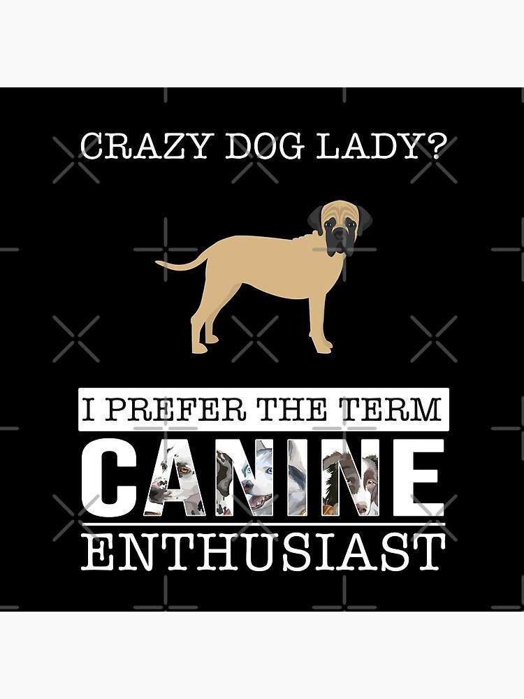 Crazy Bullmastiff Dog Lady I Prefer The Term Canine Enthusiast - Gift For Bullmastiff Dog Lover by dog-gifts