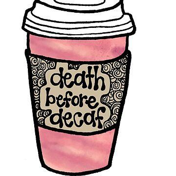 Death Before Decaf by alexavec