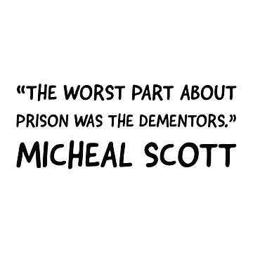 The worse part about prison was dementors. Micheal Scott by VinyLab