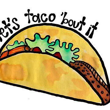 Let's Taco 'Bout It by alexavec