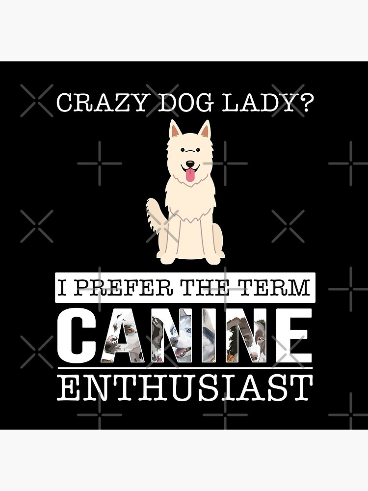Crazy White Swiss Shepherd Dog Dog Lady I Prefer The Term Canine Enthusiast - Gift For White Swiss Shepherd Dog Dog Lover by dog-gifts