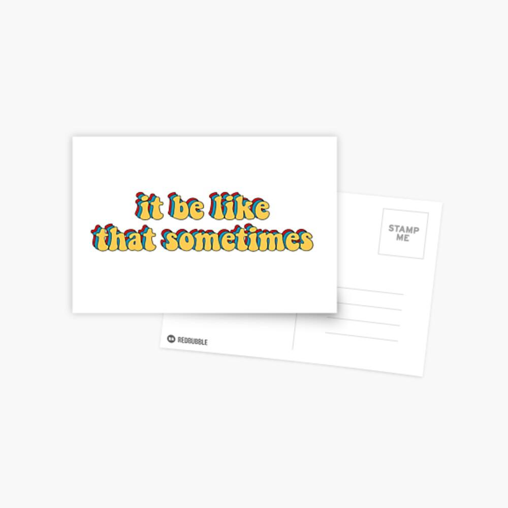 it be like that sometimes Postcard