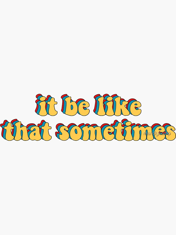 it be like that sometimes by mandykamp