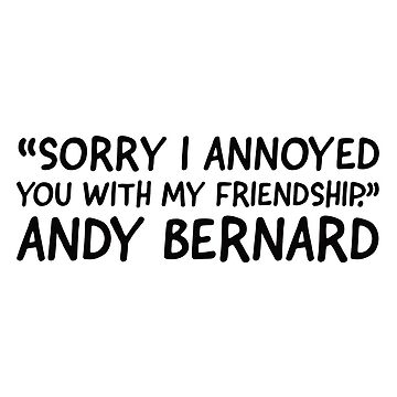 Sorry I annoyed with my friendship Andy Bernard  by VinyLab