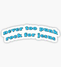 """Never too Punk Rock for Jesus"" Sticker"