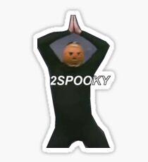 2SPOOKY Sticker