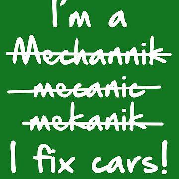 I'm A Mechanic I Fix Cars by AlwaysAwesome