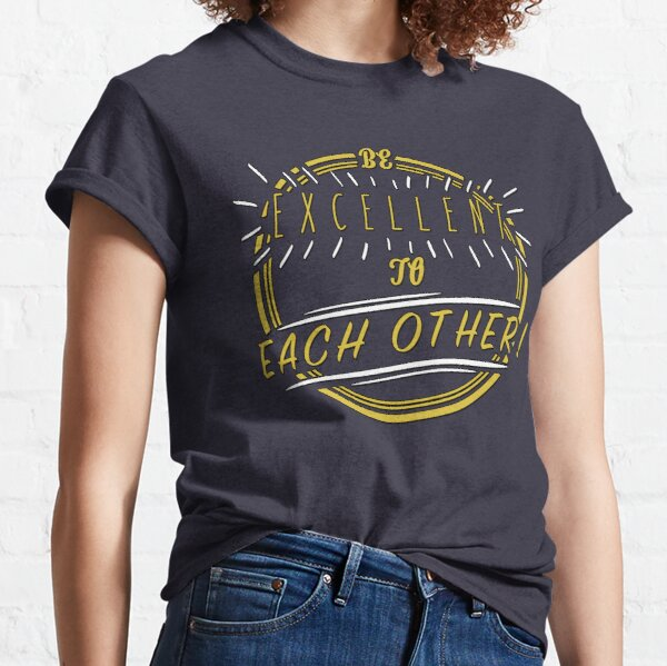 Be Excellent! Classic T-Shirt