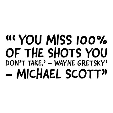 You miss 100% of the shots you dont take Micheal Scott The office by VinyLab