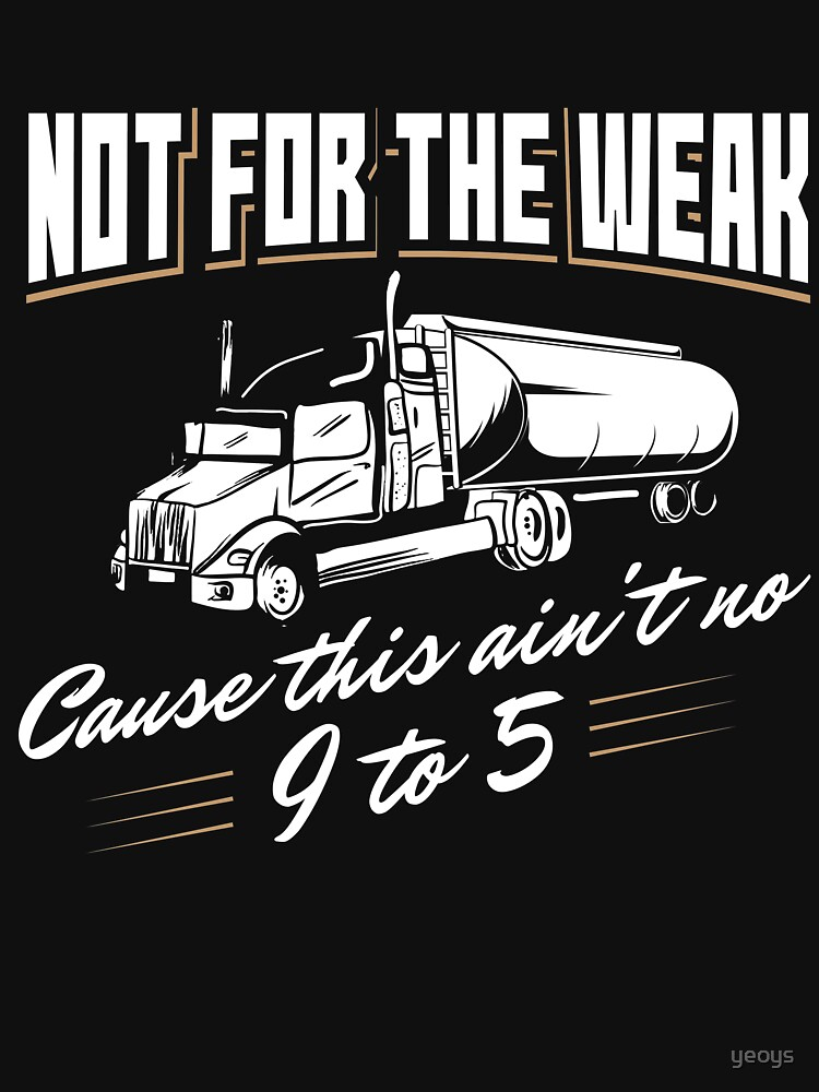Not For The Weak Cause This Ain't No 9 To 5 - Funny Trucker Gift von yeoys
