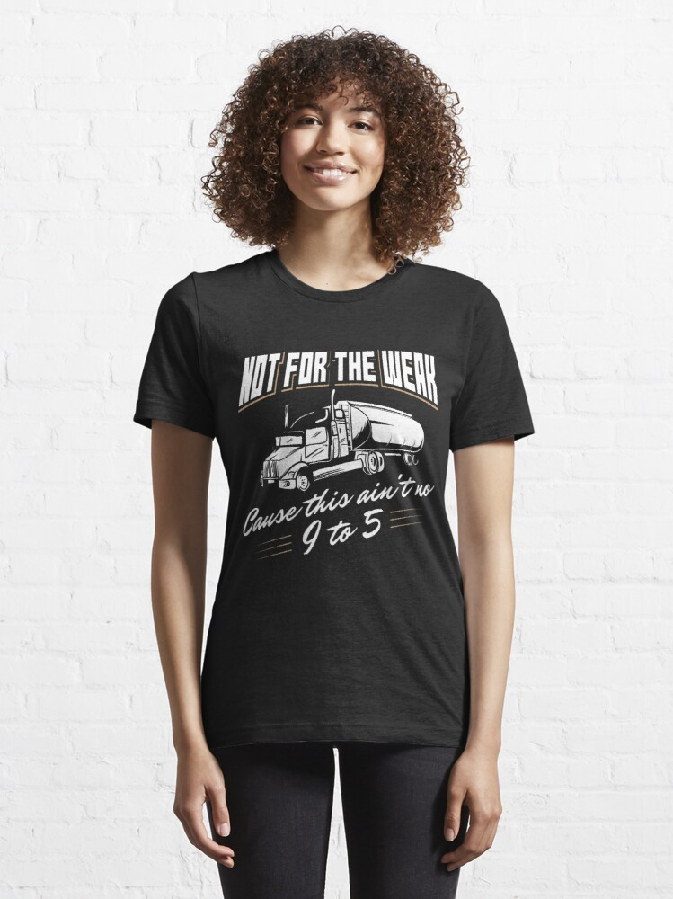 Alternative Ansicht von Not For The Weak Cause This Ain't No 9 To 5 - Funny Trucker Gift Essential T-Shirt