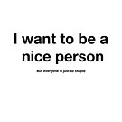 Nice person - Sarcastic Horrible People Quote Shirt by storms98