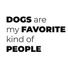 Dogs Are My Favorite People - Dog Lovers Funny Quote by storms98