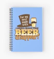 For my next MAGIC TRICK - I shall make this BEER Disappear! Spiral Notebook