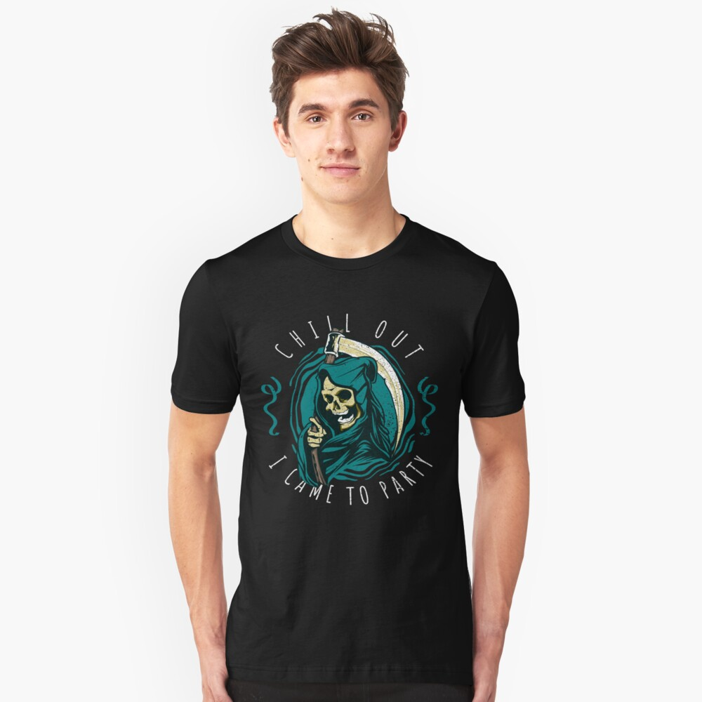 Chill Out Skull I Came To Party Grim Reaper Skeleton Unisex T-Shirt Front