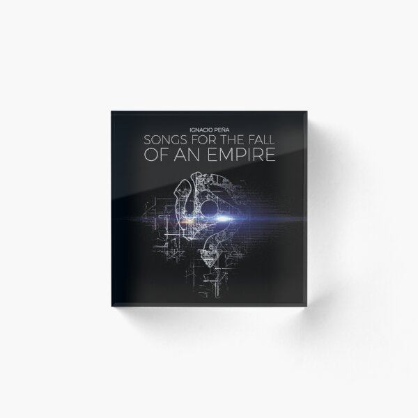 Ignacio Peña - Songs for the Fall of an Empire - Official Merchandise Acrylic Block