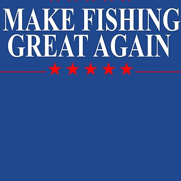 Make Fishing Great Again Funny Fishing Patriotic by funnytshirtemp