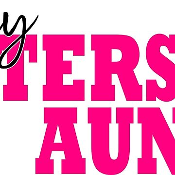 Crazy Sisters Make the Best Aunts by Jandsgraphics