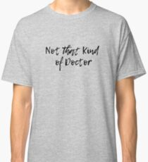 Not That Kind of Doctor - Black Classic T-Shirt